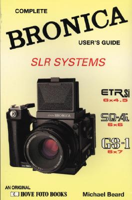 Image for The Bronica Slr Systems: Complete Bronica User's Guide (Hove User's Guide)
