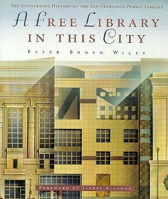 Image for A Free Library in This City: The Illustrated History of the San Francisco Public Library