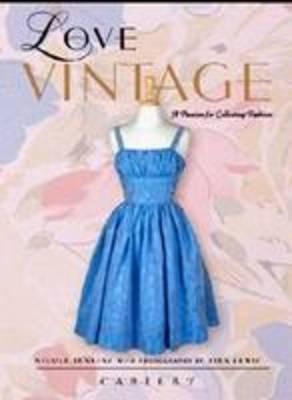 Image for Love Vintage : a passion for Collecting Fashion