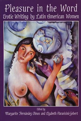Image for Pleasure In The Word: Erotic Writing by Latin American Women (Secret Weavers Ser