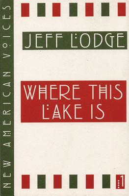 Where This Lake Is (New American Voices Ser., Vol. 1), Lodge, Jeff