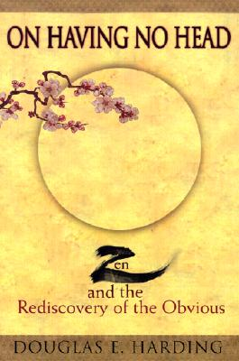On Having No Head: Zen and the Rediscovery of the Obvious, Harding, Douglas E.