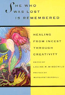 Image for She Who Was Lost Is Remembered: Healing from Incest Through Creativity (New Leaf Series)