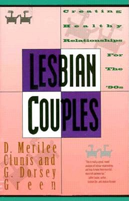 Lesbian Couples: Creating Healthy Relationships for the '90s, D. Merilee Clunis; G. Dorsey Green