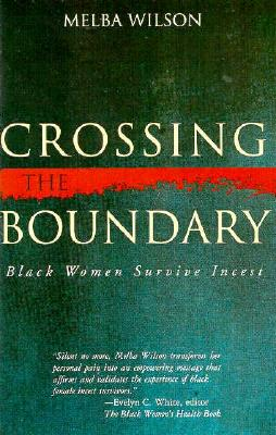 Image for Crossing the Boundary: Black Women Survive Incest