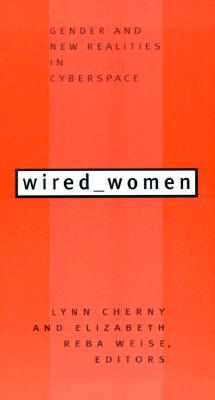 Wired Women: Gender and New Realities in Cyberspace, Cherny & Werse