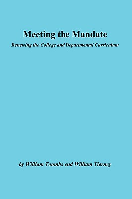 Meeting the Mandate: Renewing the College and Departmental Curriculum: ASHE-ERIC/Higher Education Research Report (J-B ASHE Higher Education Report Series (AEHE)), Toombs, William; Tierney, William G.