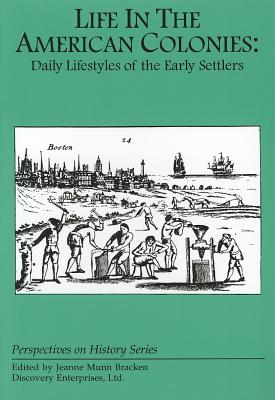 Life in the American Colonies : Daily Lifestyles of the Early Settlers, Jeanne Munn Bracken