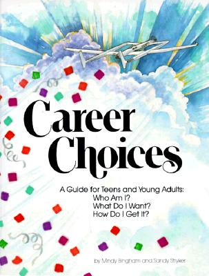 Image for Career Choices: A Guide for Teens and Young Adults : Who Am I What Do I Want How Do I Get It