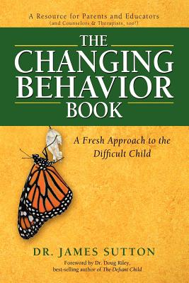 Image for The Changing Behavior Book: A Fresh Approach to the Difficult Child