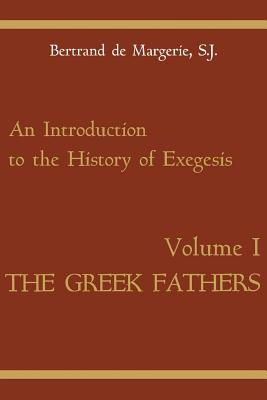 Image for An Introduction to the History of Exegesis [The Greek Fathers, Volume I] (v. 1)