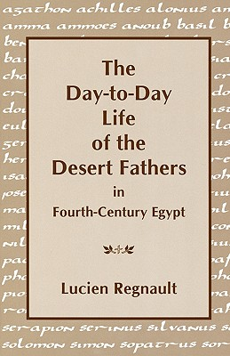 Image for The Day-To-Day Life of the Desert Fathers in Fourth-Century Egypt