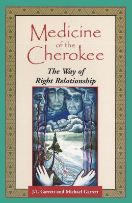 Medicine of the Cherokee: The Way of Right Relationship (Folk wisdom series), Garrett, J. T.; Garrett, Michael Tlanusta