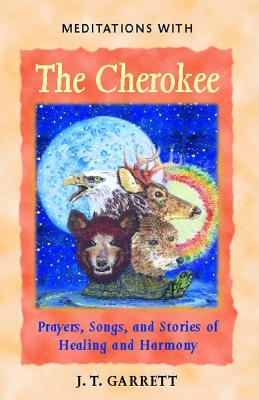 Image for Meditations with the Cherokee - Prayers, Songs, and Stories of Healing and Harmony
