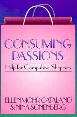 Consuming Passions: Help for Compulsive Shoppers, Catalano, Ellen Mohr; Sonenberg, Nina