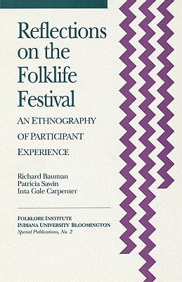 Reflections on the Folklife Festival: An Ethnography of Participant Experience (Special Publications of the Folklore Institute, Indiana University), Bauman, Richard; Sawin, Patricia; Carpenter, Inta Gale; Anderson, Richard
