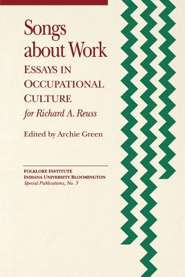 Image for Songs about Work: Essays in Occupational Culture for Richard A. Reuss (Special Publications of the Folklore Institute, Indiana University)