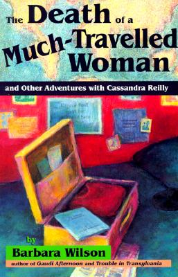 The Death of a Much-Travelled Woman  And Other Adventures with Cassandra Reilly, Wilson, Barbara