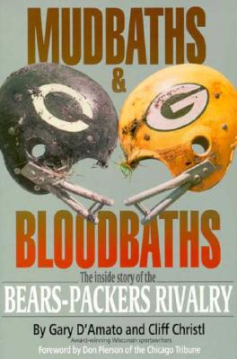 Image for Mudbaths and Bloodbaths: The Inside Story of the Bears-Packers Rivalry