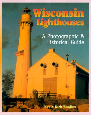 Wisconsin Lighthouses: A Photographic & Historical Guide, Ken Wardius, Barb Wardius