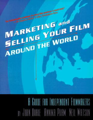 Image for Marketing & Selling Your Film Around the World: A Guide for Independent Filmmakers