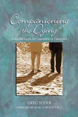 Image for Companioning the Dying: A Soulful Guide for Caregivers
