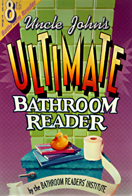 Uncle John's Ultimate Bathroom Reader (Uncle John's Bathroom Reader #8)