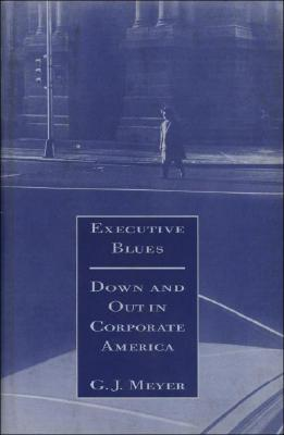 Executive Blues: Down and Out in Corporate America, Meyer, G. J.