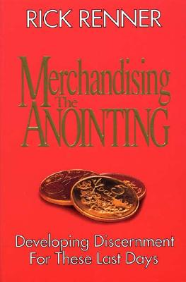 Image for Merchandising the Anointing: Developing Discernment for These Last Days