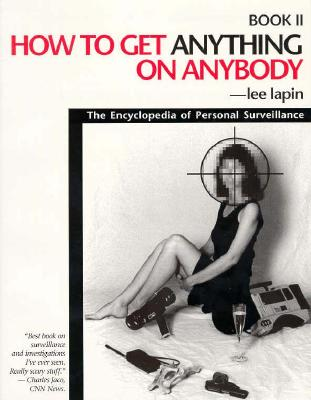 Image for How to Get Anything on Anybody: The Encyclopedia of Personal Surveillance, Book II (Bk. 2)