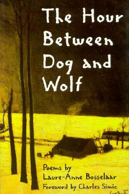 The Hour Between Dog and Wolf (New Poets of America), Bosselaar, Laure-Anne