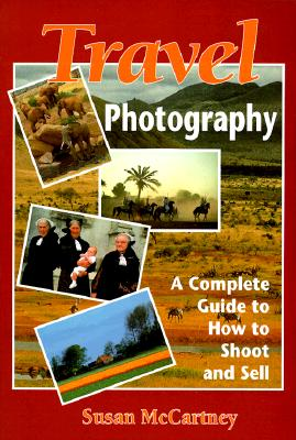 Image for Travel Photography: A Complete Guide to How to Shoot and Sell