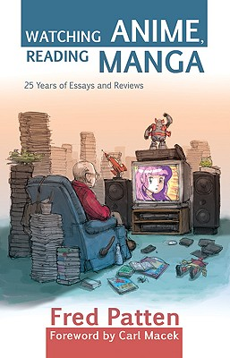 Image for Watching Anime, Reading Manga: 25 Years of Essays and Reviews