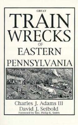 Image for Great Train Wrecks of Eastern Pennsylvania