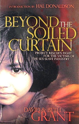 Image for Beyond the Soiled Curtain - Project Rescue's Fight for the Victims of the Sex-Slave Industry