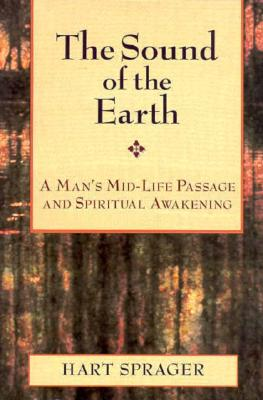 Image for The Sound of the Earth: A Man's Mid-Life Passage and Spiritual Awakening