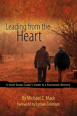Image for Leading from the Heart: A Cell Leaders Guide to Passionate Ministry