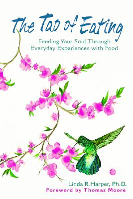 Image for The Tao of Eating: Feeding Your Soul Through Everyday Experiences with Food