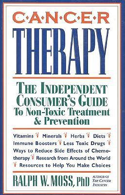 Image for Cancer Therapy : The Independent Consumers Guide to Non-Toxic Treatment and Prevention