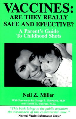 Vaccines: Are They Really Safe and Effective?: A Parent's Guide to Childhood Shots, Miller, Neil Z.