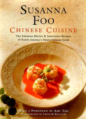 Image for Susanna Foo Chinese Cuisine: The Fabulous Flavors & Innovative Recipes of North America's Finest Chinese Cook