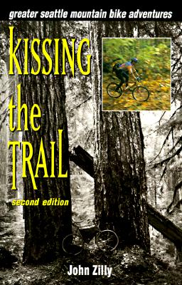 Kissing the Trail: Greater Seattle Mountain Bike Adventures, John Zilly