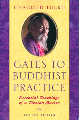 Gates to Buddhist Practice: Essential Teachings of a Tibetan Master, Chagdud Tulku