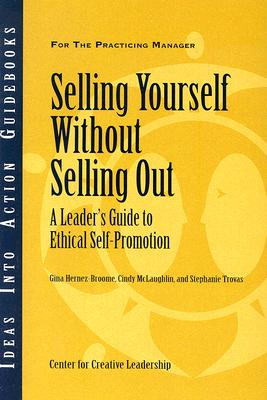 Selling Yourself without Selling Out: A Leader's Guide to Ethical Self-Promotion, Center for Creative Leadership (CCL); Hernez-Broome, Gina; McLaughlin, Cindy