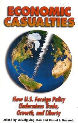Image for Economic Casualties: How U.S. Foreign Policy Undermines Trade, Growth and Liberty