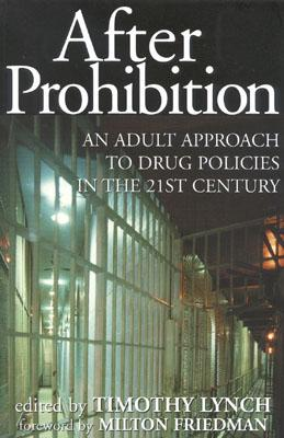 Image for After Prohibition: An Adult Approach to Drug Policies in the 21st Century