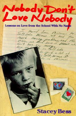 Nobody Don't Love Nobody: Lessons on Love from the School With No Name, STACEY BESS