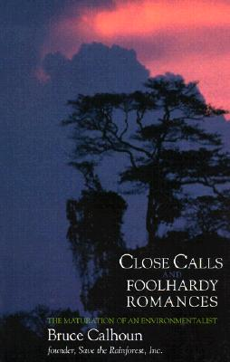 Image for Close Calls and Foolhardy Romances : The Maturation of an Environmentalist