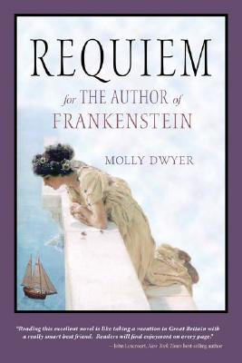 Requiem for the Author of Frankenstein (Paperback), Dwyer, Molly
