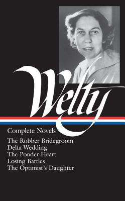 Image for Eudora Welty : Complete Novels: The Robber Bridegroom, Delta Wedding, The Ponder Heart, Losing Battles, The Optimist's Daughter (Library of America)